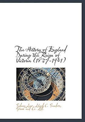 The History of England During the Reign of Victoria 18371901 by Low & Sidney