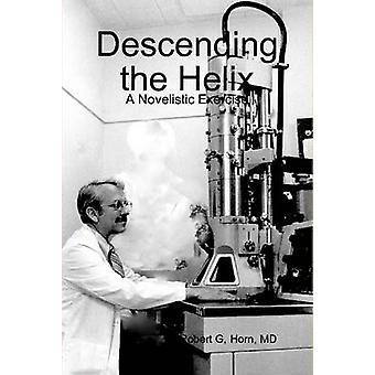 Descending the Helix by Horn & MD Robert G.