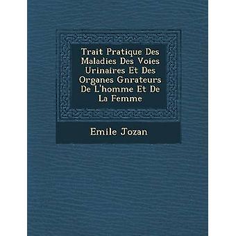 Trait Pratique Des Maladies Des Voies Urinaires Et Des Organes Gnrateurs De Lhomme Et De La Femme by Jozan & Emile