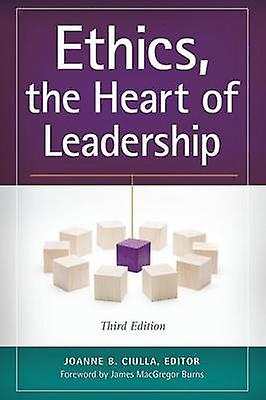 Ethics the Heart of Leadership by Ciulla & Joanne