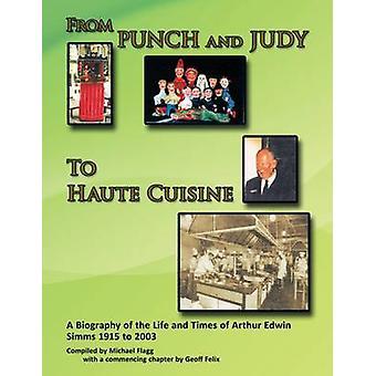 Von Punch and Judy Haute Cuisine A Biographie über das Leben und die Zeiten des Arthur Edwin SIMMs 19152003 von Flagg & Michael
