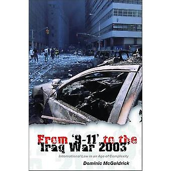 From 911 to the Iraq War 2003 International Law in an Age of Complexity by McGoldrick & Dominic