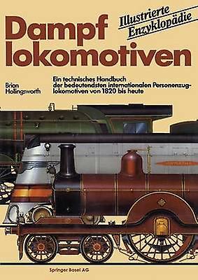 Dampflokomotiven Ein Technisches Handbuch Der Bedeutendsten Internationalen Personenzuglokomotiven Von 1820 Bis Heute by Hollingsworth