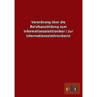 Verordnung ber die Berufsausbildung zum Informationselektroniker  zur Informationselektronikerin by ohne Autor