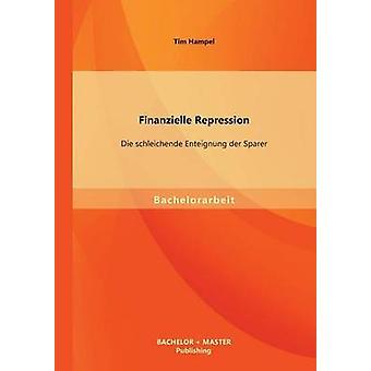 Finanzielle Repression Die schleichende Enteignung der Sparer by Hampel & Tim