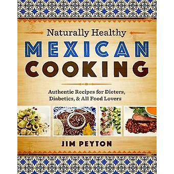 Naturally Healthy Mexican Cooking - Authentic Recipes for Dieters - Di