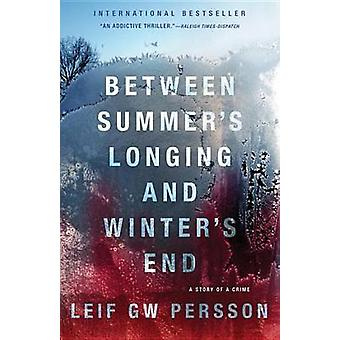 Between Summer's Longing and Winter's End - The Story of a Crime by Le