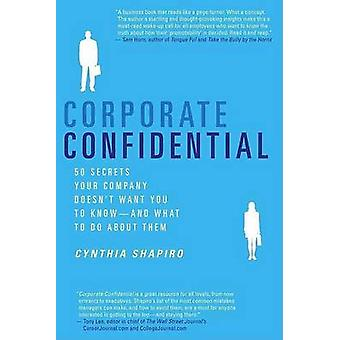 Corporate Confidential - 50 Secrets Your Company Doesn't Want You to K