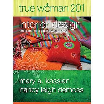 True Woman 201 - Interior Design - Ten Elements of Biblical Womanhood