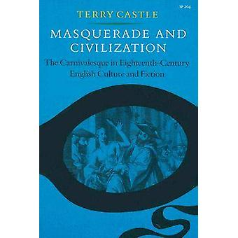 Masquerade and Civilization - The Carnivalesque in Eighteenth-Century