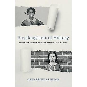 Stepdaughters of History - Southern Women and the American Civil War b