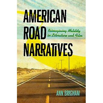American Road Narratives - Reimagining Mobility in Literature and Film
