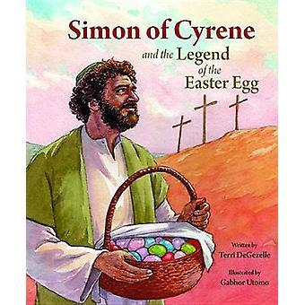 Simon of Cyrene and the Legend of the Easter Egg by Terri Degezelle -
