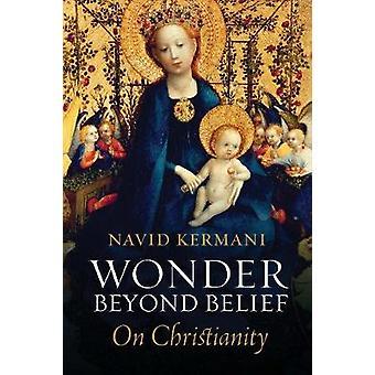 Wonder Beyond Belief - On Christianity by Navid Kermani - 978150951484