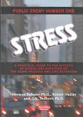 Public Enemy Number One - Stress - A Practical Guide to the Effects of