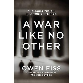 A War Like No Other - The Constitution in a Time of Terror by Owen Fis