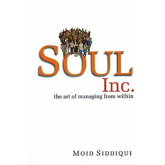 Soul Inc. - The Art of Managing from within by Moid Siddiqui - 9788186