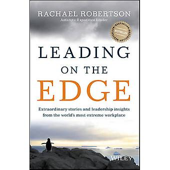 Leading on the Edge - Extraordinary Stories and Leadership Insights fr
