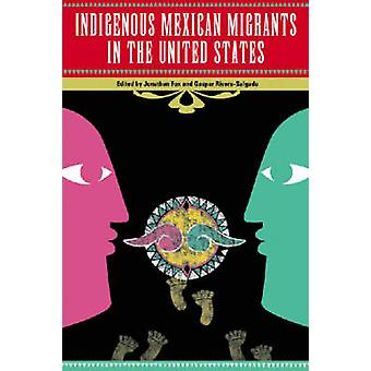 Indigenous Mexican Migrants in the United States by Jonathan Fox - Ga