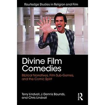 Divine Film Comedies by Terry Lindvall & J. Dennis Bounds & Chris Lindvall