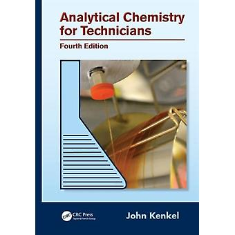Analytical Chemistry for Technicians Fourth Edition (Hardcover) by Kenkel John