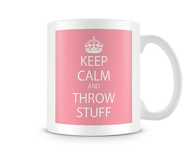 Keep Calm And Throw Stuff Printed Mug