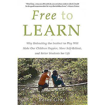 Gratis att lära sig - varför frigöra instinkten att spela kommer att göra våra barn