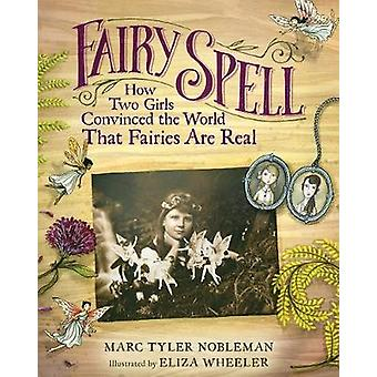 Fairy Spell - How Two Girls Convinced the World That Fairies Are Real