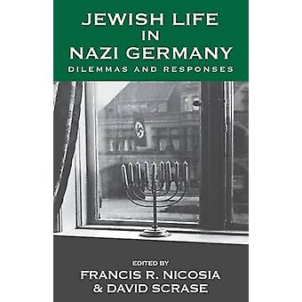 Jewish Life in Nazi Germany - Dilemmas and Responses by Francis R. Nic