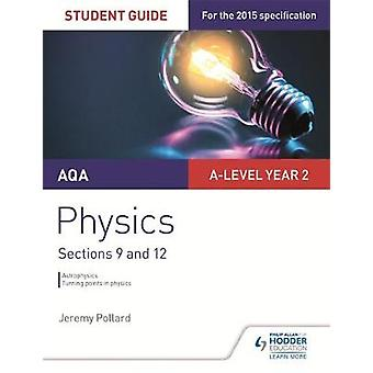 AQA A-Level Year 2 Physics Student Guide - Sections 9 and 12 by Jeremy