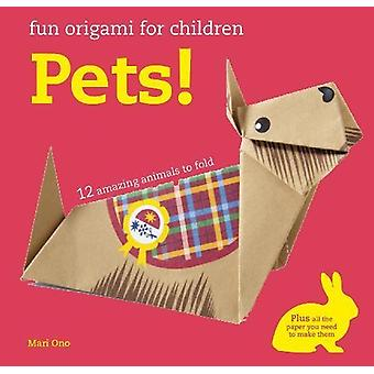 Fun Origami for Children - Pets! - 12 Amazing Animals to Fold by Mari O