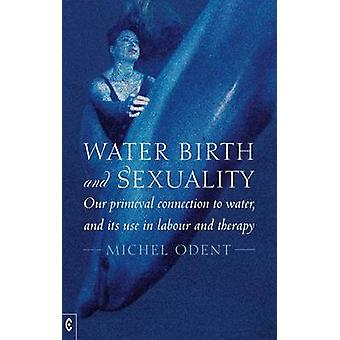 Water - Birth and Sexuality - Our Primeval Connection to Water - and i