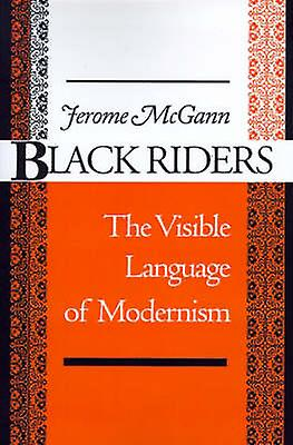 noir Riders - The Visible Language of Modernism by Jerome J. McGann -