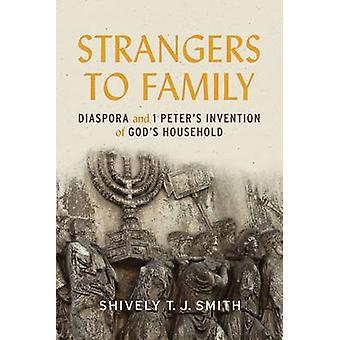 Strangers to Family - Diaspora and 1 Peter's Invention of God's Househ