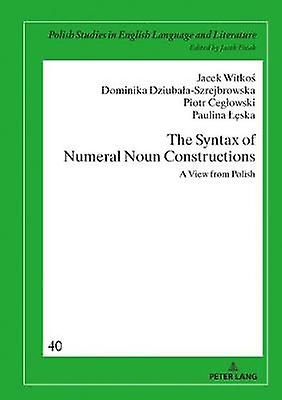 The Syntax of Numeral Noun Constructions - A view from Polish by The S