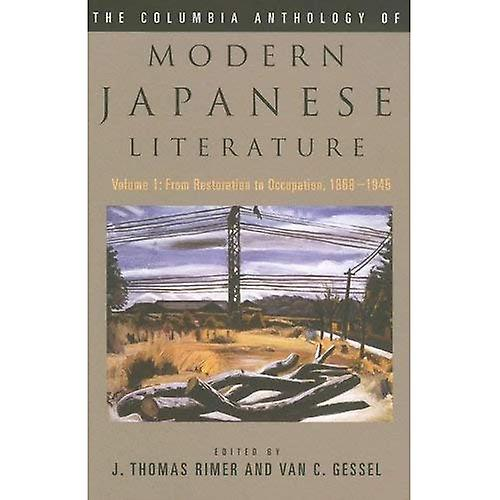 Columbia Anthology of Modern Japanese Literature  From Restoration to Occupation, 1868-1945  From Resoration to Occupation, 1868-1945 v. 1 (Modern Asian ... v. 1 (Modern Asian Literature Series)