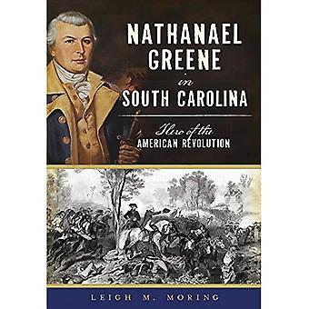 Nathanael Greene in South Carolina: Hero of the American Revolution (Military)
