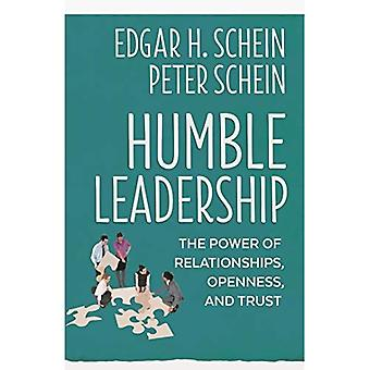 Humble Leadership: The Power of Relationships, Openness, and Trust