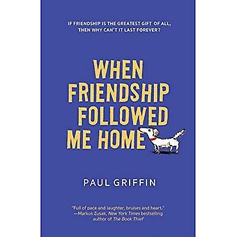 When Friendship Followed Me� Home
