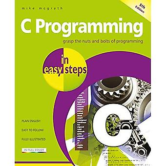 C Programming in easy steps: Updated for the GNU� Compiler version 6.3.0 and� Windows 10 (In Easy Steps)