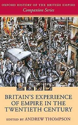 Britains Experience of Empire in the Twencravateth Century by Thompson & Andrew