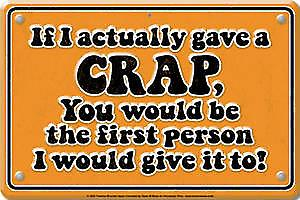 If I Actually Gave A Crap... embossed funny sign