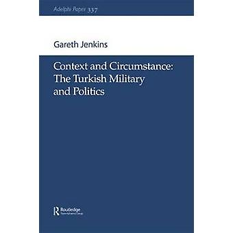 Context and Circumstance The Turkish Military and Politics by Jenkins & Gareth