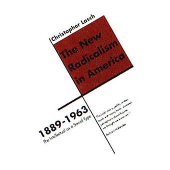 The New Radicalism in America 18891963 The Intellectual as a Social Type by Lasch & Christopher