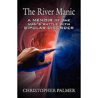 La rivière maniaco-Mans d'un mémoire d'une bataille avec le désordre bipolaire par Palmer & Christopher
