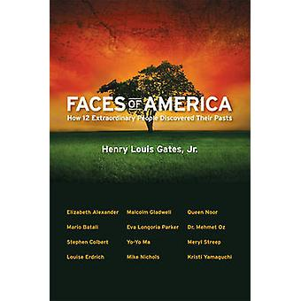 Faces of America How 12 Extraordinary People Discovered their Pasts by Gates Jr. & Henry Louis