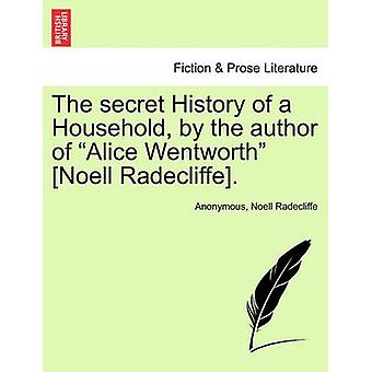 The secret History of a Household by the author of Alice Wentworth Noell Radecliffe. by Anonymous