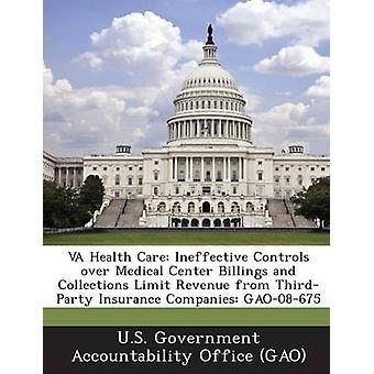 VA hälsovård ineffektiv kontroll över Medical Center Billings och samlingar gräns intäkter från ThirdParty försäkringsbolag GAO08675 av US Government Accountability Office G