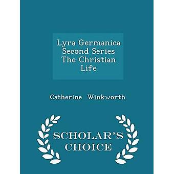 Lyra Germanica Second Series The Christian Life  Scholars Choice Edition by Winkworth & Catherine