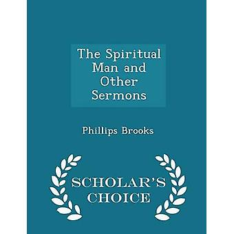 The Spiritual Man and Other Sermons  Scholars Choice Edition by Brooks & Phillips